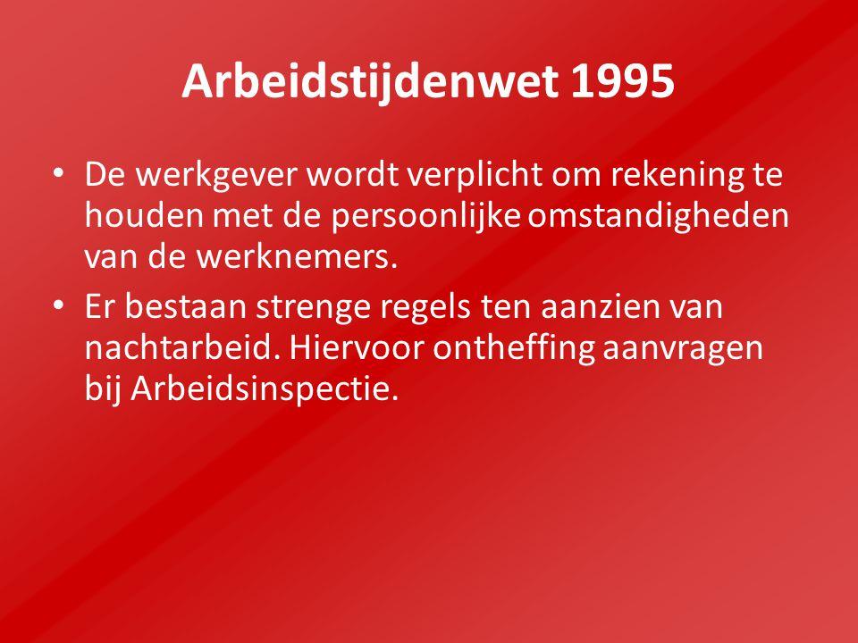 Arbeidstijdenwet 1995 De werkgever wordt verplicht om rekening te houden met de persoonlijke omstandigheden van de werknemers. Er bestaan strenge rege