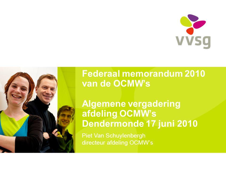 Federaal memorandum 2010 van de OCMW's Algemene vergadering afdeling OCMW's Dendermonde 17 juni 2010 Piet Van Schuylenbergh directeur afdeling OCMW's