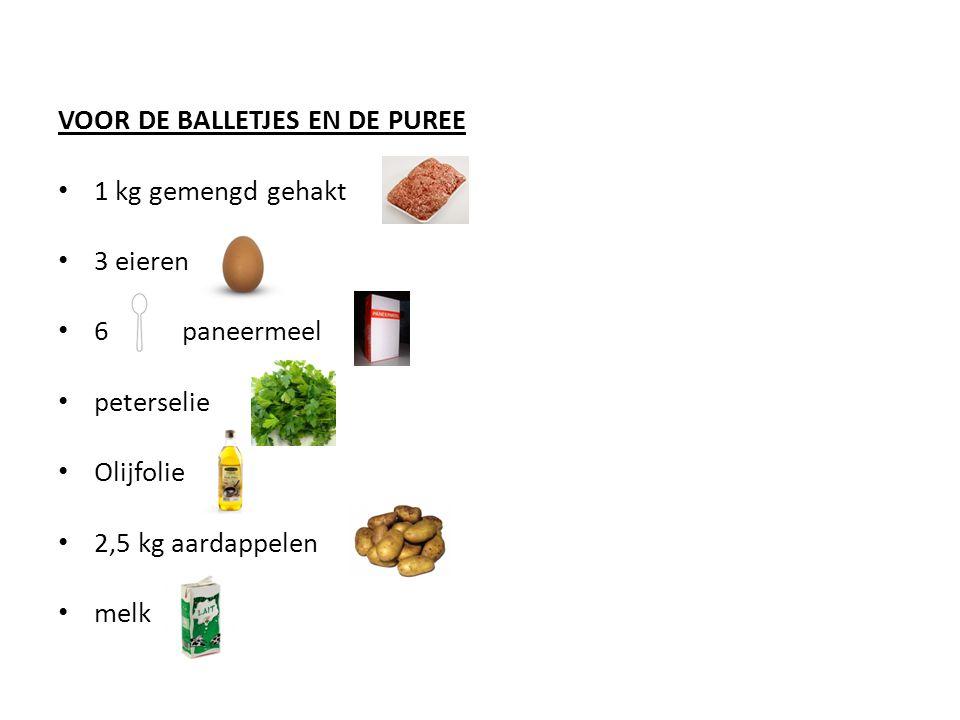 VOOR DE BALLETJES EN DE PUREE 1 kg gemengd gehakt 3 eieren 6 paneermeel peterselie Olijfolie 2,5 kg aardappelen melk