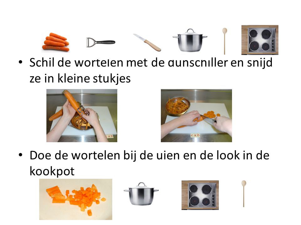 Schil de wortelen met de dunschiller en snijd ze in kleine stukjes Doe de wortelen bij de uien en de look in de kookpot