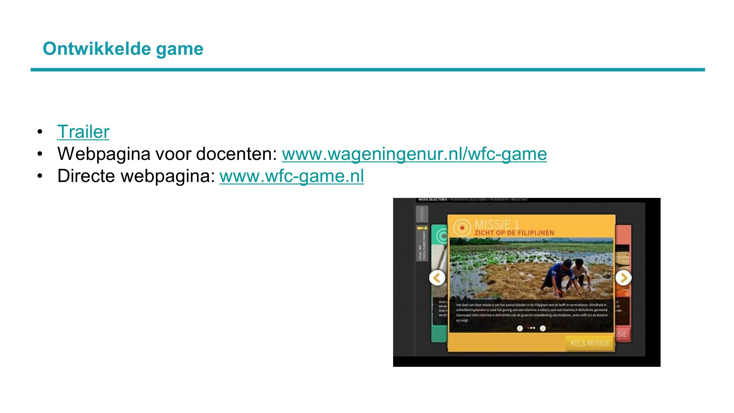 Ontwikkelde game Trailer Webpagina voor docenten: www.wageningenur.nl/wfc-gamewww.wageningenur.nl/wfc-game Directe webpagina: www.wfc-game.nlwww.wfc-game.nl