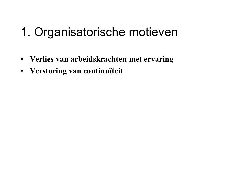 1. Organisatorische motieven Verlies van arbeidskrachten met ervaring Verstoring van continuïteit