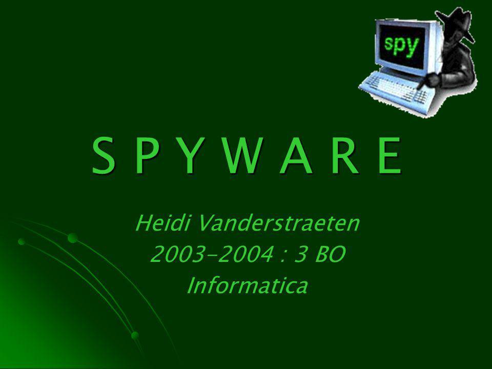 S P Y W A R E Heidi Vanderstraeten 2003-2004 : 3 BO Informatica