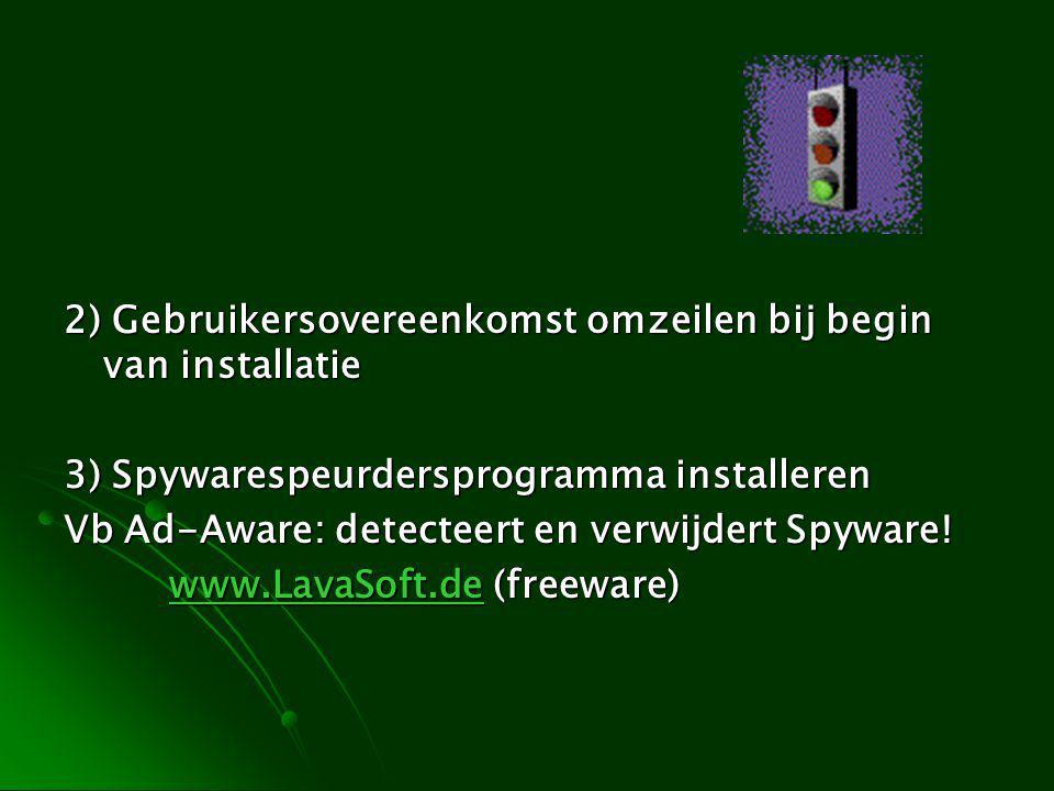 2) Gebruikersovereenkomst omzeilen bij begin van installatie 3) Spywarespeurdersprogramma installeren Vb Ad-Aware: detecteert en verwijdert Spyware.