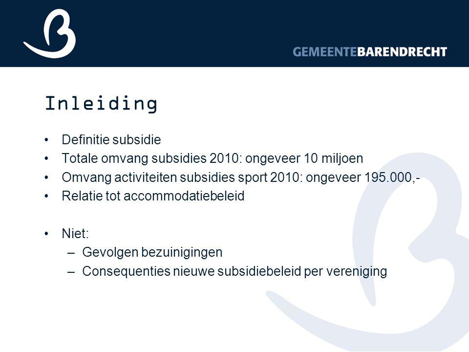 Inleiding Definitie subsidie Totale omvang subsidies 2010: ongeveer 10 miljoen Omvang activiteiten subsidies sport 2010: ongeveer 195.000,- Relatie to