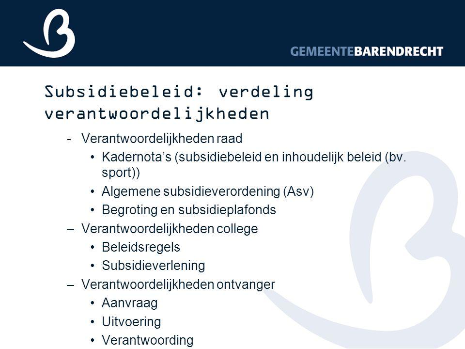 Subsidiebeleid: verdeling verantwoordelijkheden -Verantwoordelijkheden raad Kadernota's (subsidiebeleid en inhoudelijk beleid (bv. sport)) Algemene su