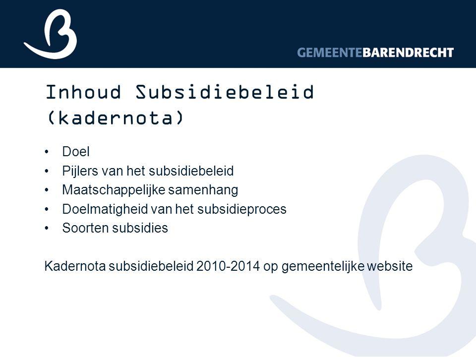 Inhoud Subsidiebeleid (kadernota) Doel Pijlers van het subsidiebeleid Maatschappelijke samenhang Doelmatigheid van het subsidieproces Soorten subsidie