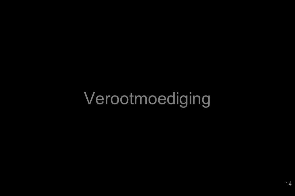 Verootmoediging 14