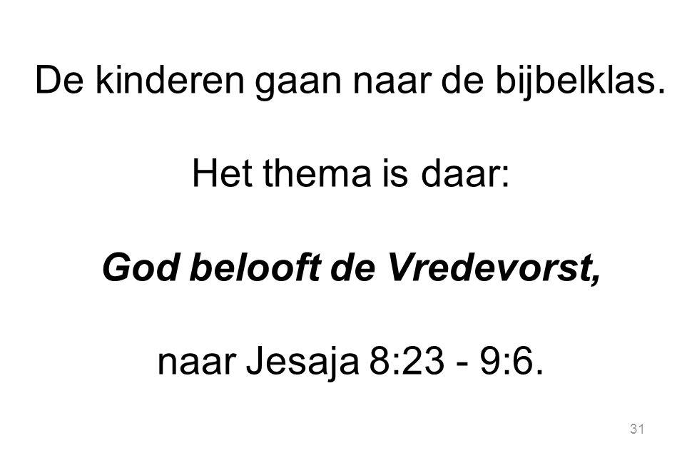 31 De kinderen gaan naar de bijbelklas. Het thema is daar: God belooft de Vredevorst, naar Jesaja 8:23 - 9:6.