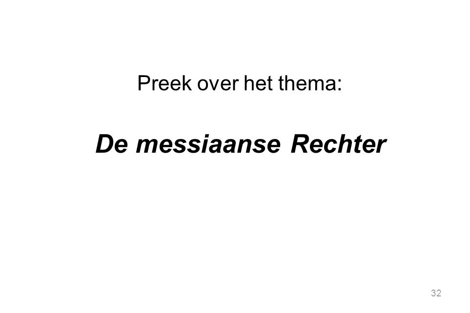 32 Preek over het thema: De messiaanse Rechter