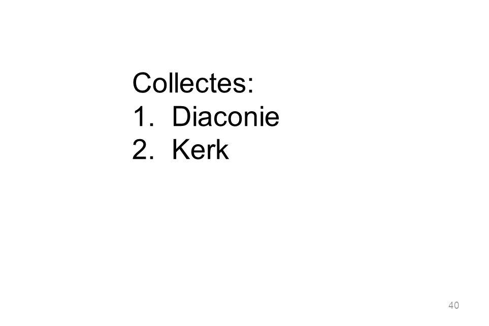 40 Collectes: 1.Diaconie 2.Kerk