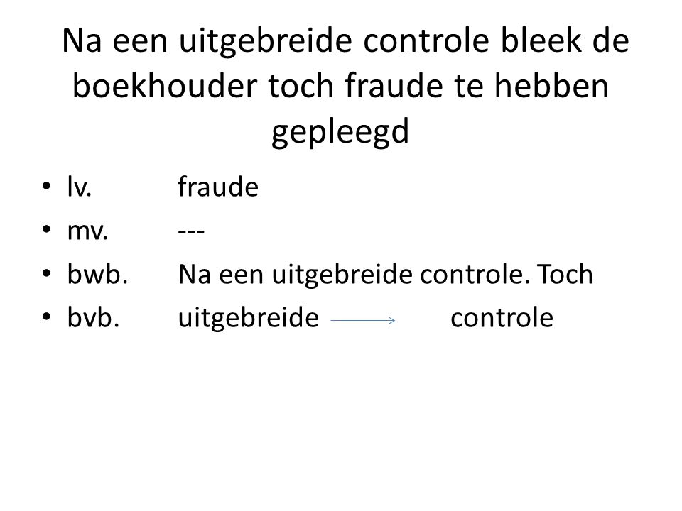 Na een uitgebreide controle bleek de boekhouder toch fraude te hebben gepleegd lv. fraude mv.--- bwb.Na een uitgebreide controle. Toch bvb.uitgebreide
