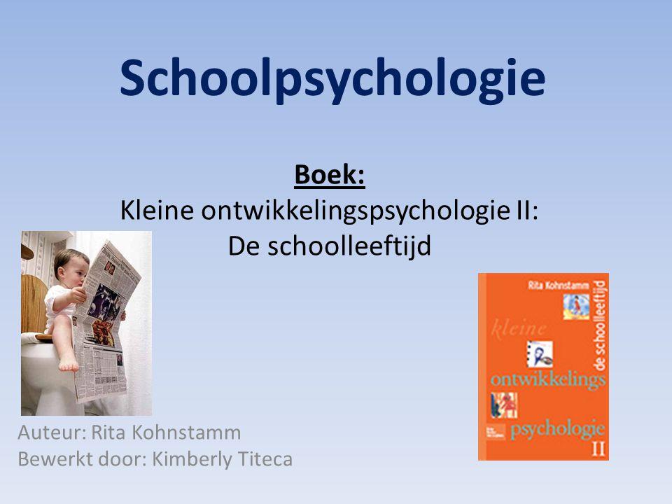Schoolpsychologie Boek: Kleine ontwikkelingspsychologie II: De schoolleeftijd Auteur: Rita Kohnstamm Bewerkt door: Kimberly Titeca