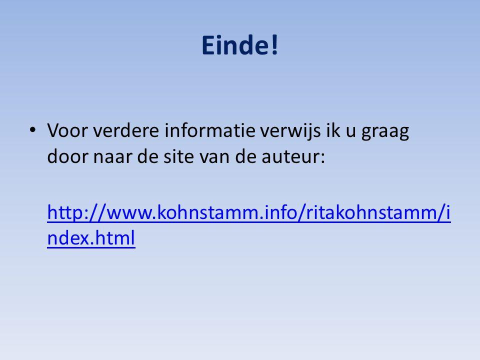 Einde! Voor verdere informatie verwijs ik u graag door naar de site van de auteur: http://www.kohnstamm.info/ritakohnstamm/i ndex.html