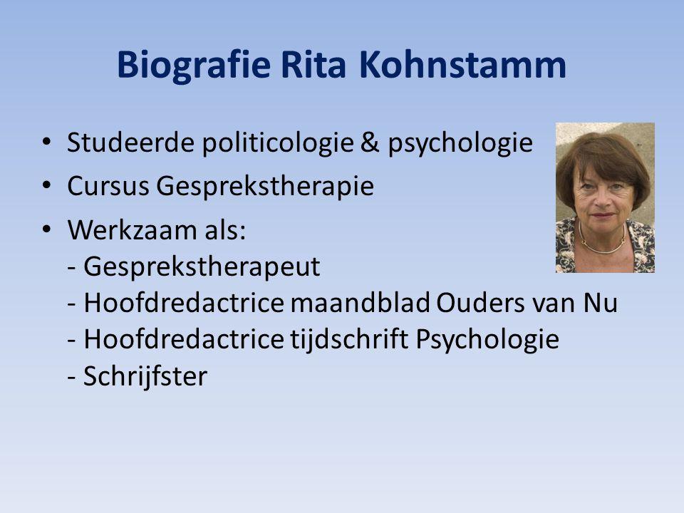 Biografie Rita Kohnstamm Studeerde politicologie & psychologie Cursus Gesprekstherapie Werkzaam als: - Gesprekstherapeut - Hoofdredactrice maandblad O