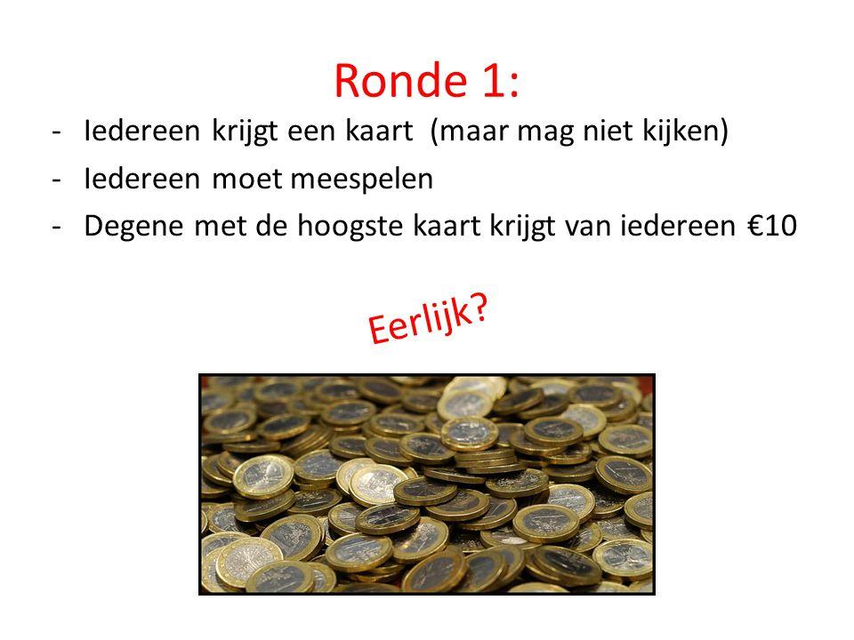 Ronde 1: -Iedereen krijgt een kaart (maar mag niet kijken) -Iedereen moet meespelen -Degene met de hoogste kaart krijgt van iedereen €10 Eerlijk?