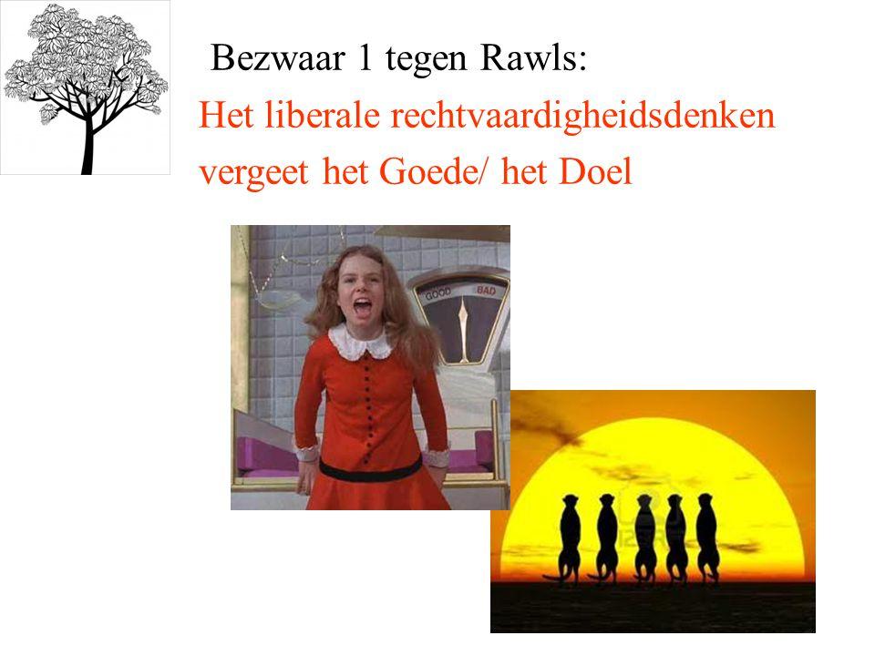 Bezwaar 1 tegen Rawls: Het liberale rechtvaardigheidsdenken vergeet het Goede/ het Doel