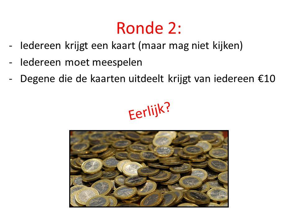 Ronde 2: -Iedereen krijgt een kaart (maar mag niet kijken) -Iedereen moet meespelen -Degene die de kaarten uitdeelt krijgt van iedereen €10 Eerlijk?