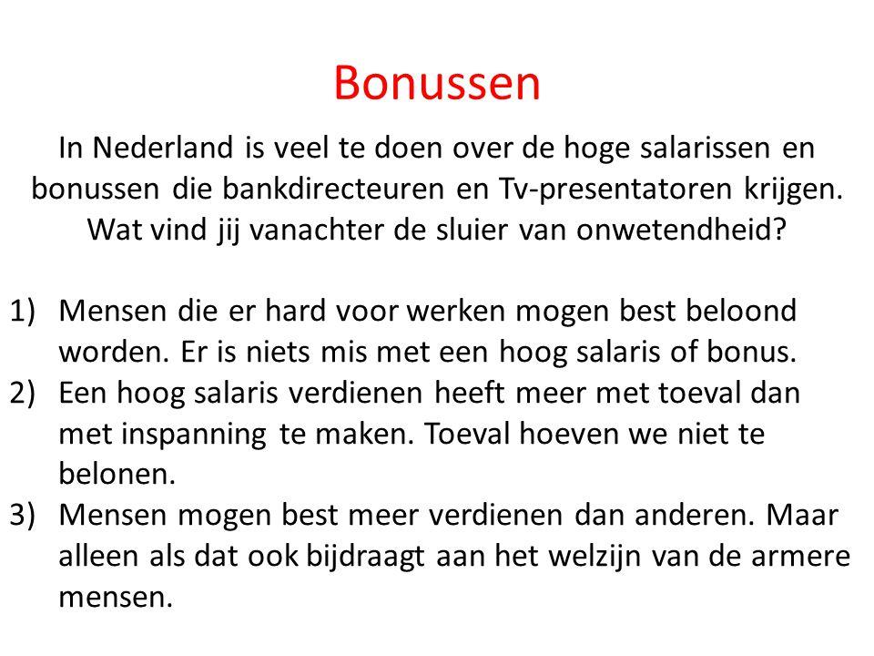 Bonussen In Nederland is veel te doen over de hoge salarissen en bonussen die bankdirecteuren en Tv-presentatoren krijgen. Wat vind jij vanachter de s
