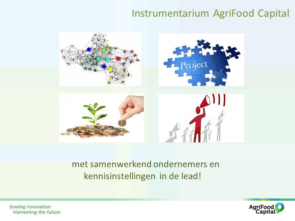 met samenwerkend ondernemers en kennisinstellingen in de lead! Instrumentarium AgriFood Capital