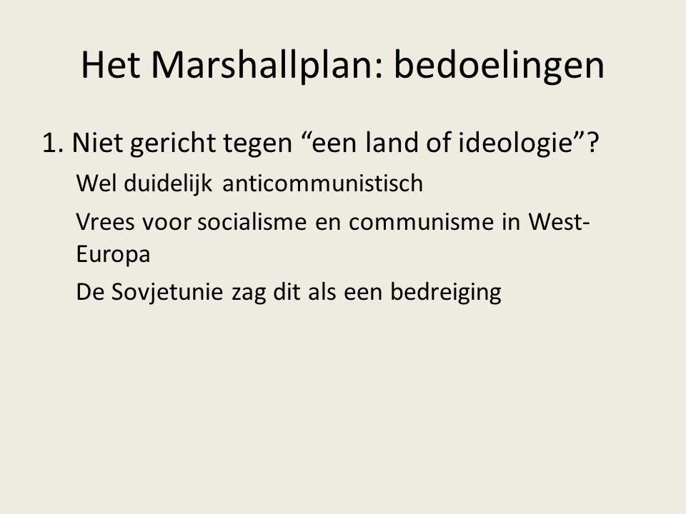 """Het Marshallplan: bedoelingen 1. Niet gericht tegen """"een land of ideologie""""? Wel duidelijk anticommunistisch Vrees voor socialisme en communisme in We"""
