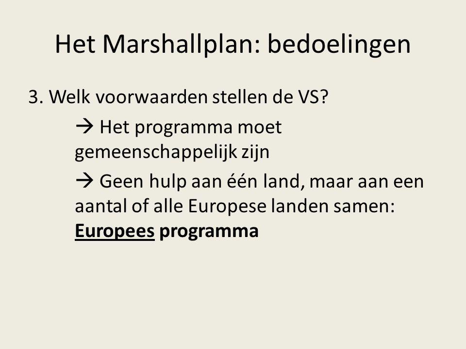 Het Marshallplan: bedoelingen 3. Welk voorwaarden stellen de VS?  Het programma moet gemeenschappelijk zijn  Geen hulp aan één land, maar aan een aa