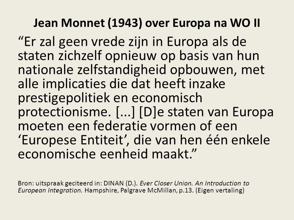 """Jean Monnet (1943) over Europa na WO II """"Er zal geen vrede zijn in Europa als de staten zichzelf opnieuw op basis van hun nationale zelfstandigheid op"""