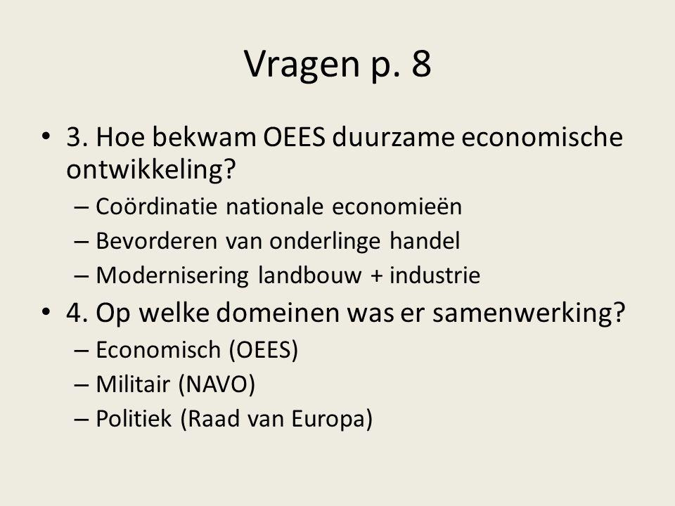 Vragen p. 8 3. Hoe bekwam OEES duurzame economische ontwikkeling? – Coördinatie nationale economieën – Bevorderen van onderlinge handel – Moderniserin