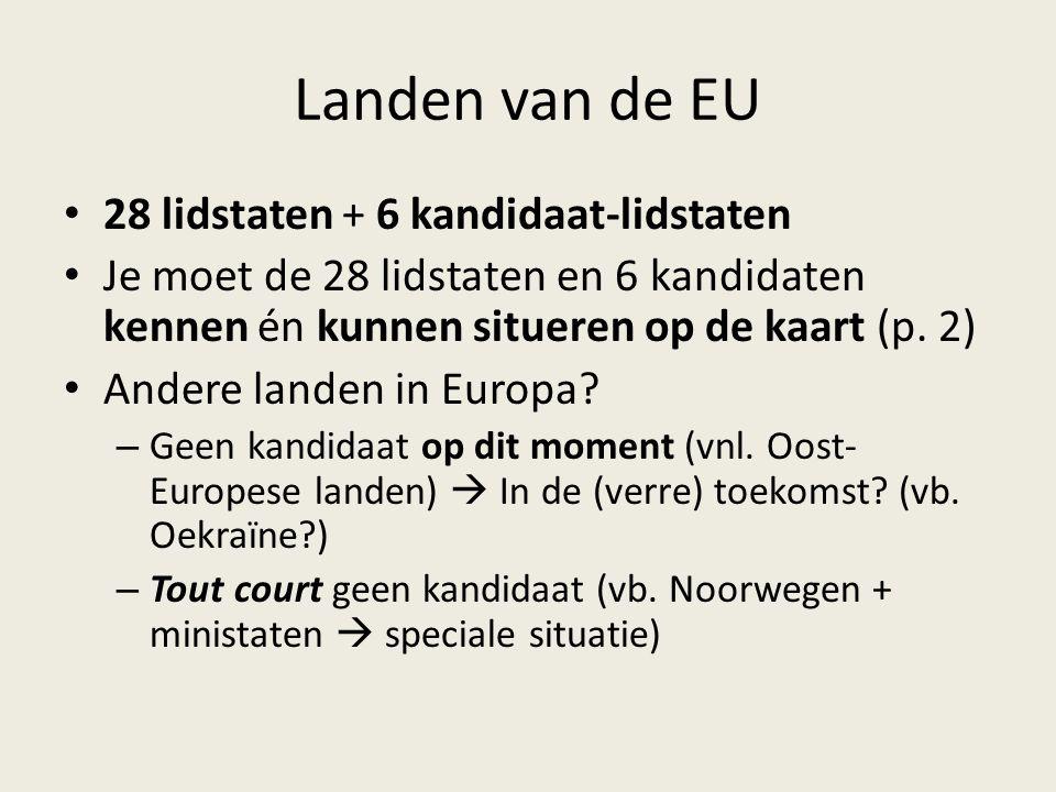Landen van de EU 28 lidstaten + 6 kandidaat-lidstaten Je moet de 28 lidstaten en 6 kandidaten kennen én kunnen situeren op de kaart (p. 2) Andere land