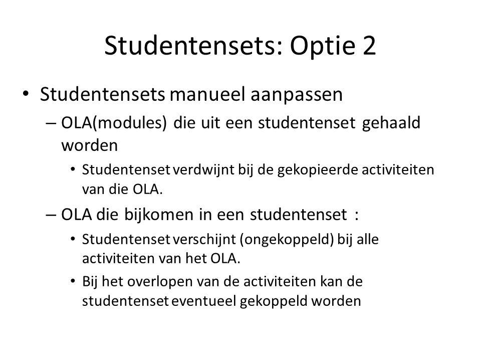 Studentensets: Optie 2 Studentensets manueel aanpassen – OLA(modules) die uit een studentenset gehaald worden Studentenset verdwijnt bij de gekopieerde activiteiten van die OLA.