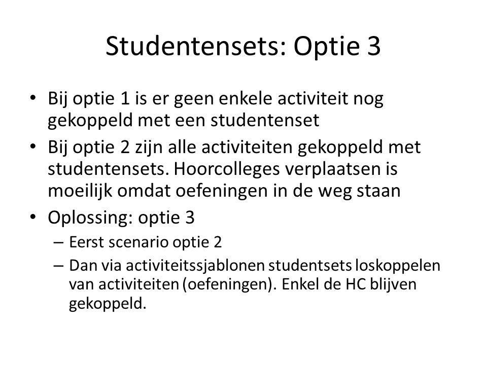 Studentensets: Optie 3 Bij optie 1 is er geen enkele activiteit nog gekoppeld met een studentenset Bij optie 2 zijn alle activiteiten gekoppeld met studentensets.