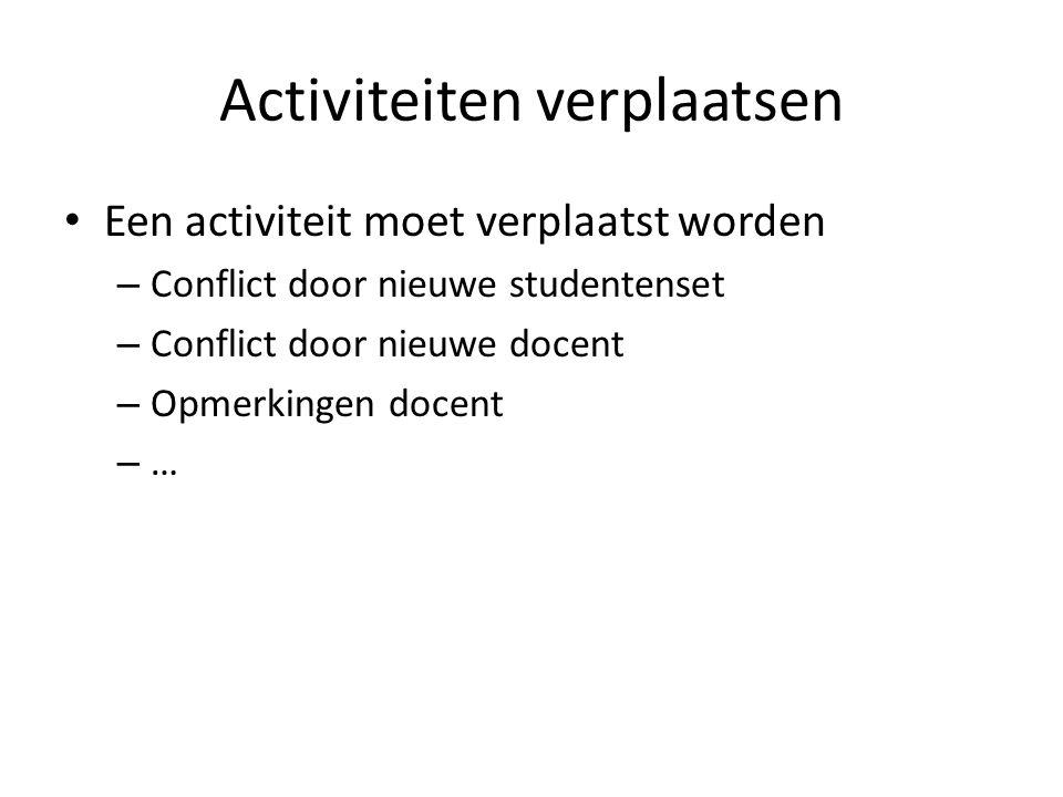Activiteiten verplaatsen Een activiteit moet verplaatst worden – Conflict door nieuwe studentenset – Conflict door nieuwe docent – Opmerkingen docent – …
