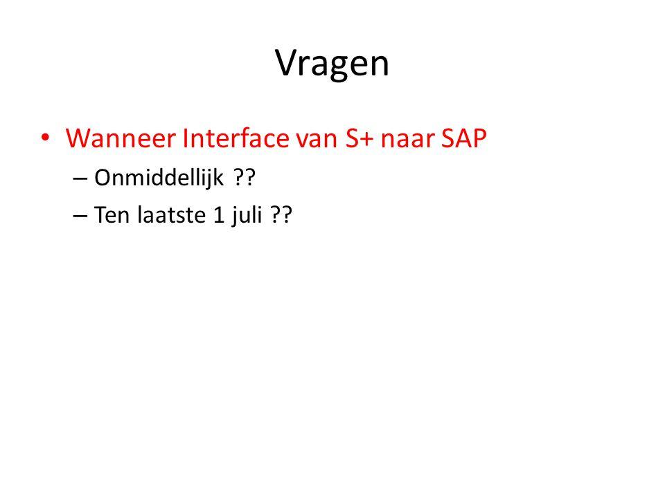 Vragen Wanneer Interface van S+ naar SAP – Onmiddellijk – Ten laatste 1 juli