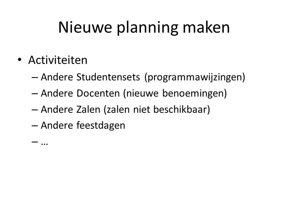 Nieuwe planning maken Activiteiten – Andere Studentensets (programmawijzingen) – Andere Docenten (nieuwe benoemingen) – Andere Zalen (zalen niet beschikbaar) – Andere feestdagen – …