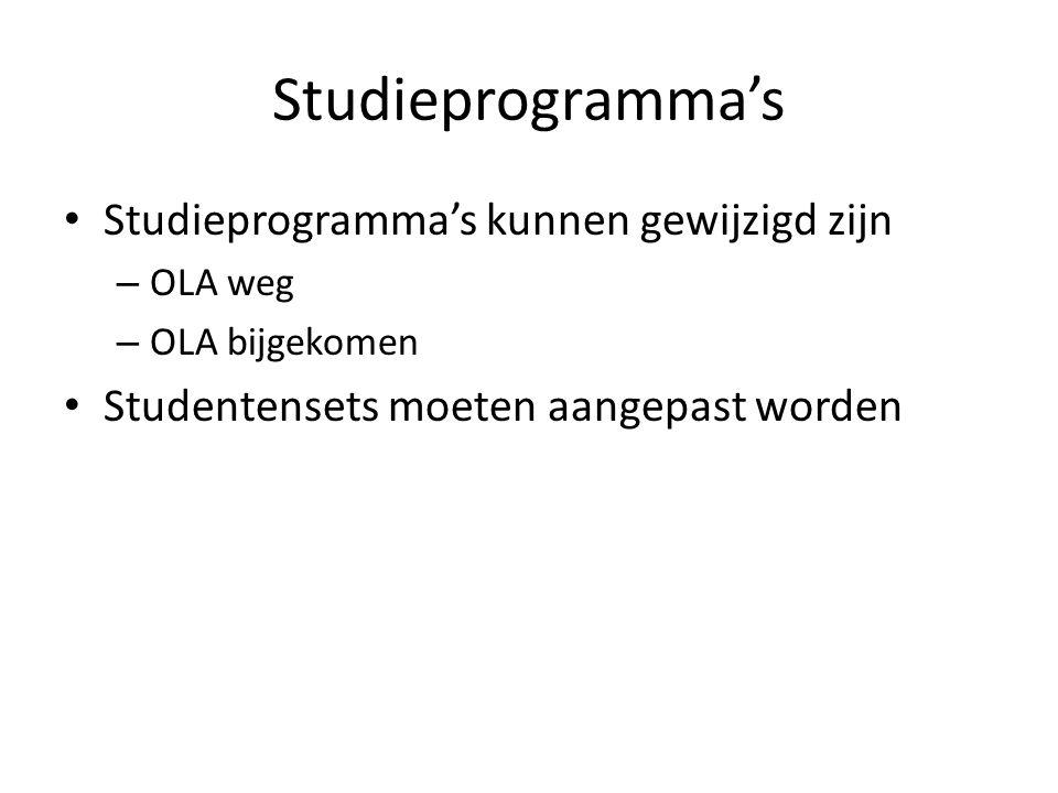 Studieprogramma's Studieprogramma's kunnen gewijzigd zijn – OLA weg – OLA bijgekomen Studentensets moeten aangepast worden