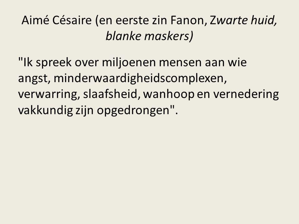 Aimé Césaire (en eerste zin Fanon, Zwarte huid, blanke maskers)