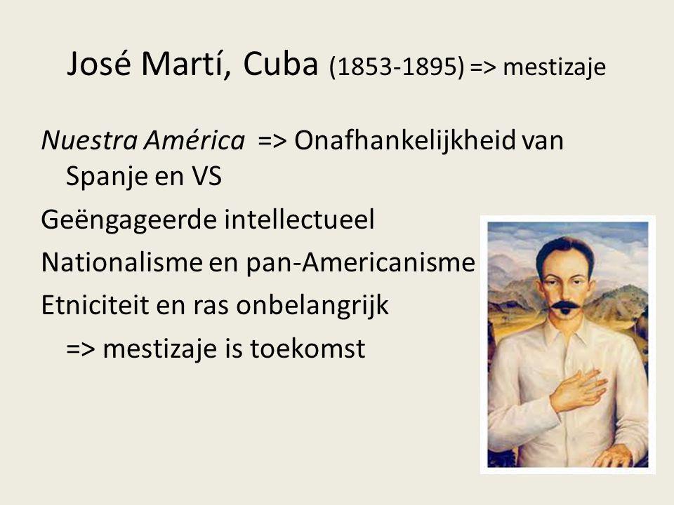 José Martí, Cuba (1853-1895) => mestizaje Nuestra América => Onafhankelijkheid van Spanje en VS Geëngageerde intellectueel Nationalisme en pan-America