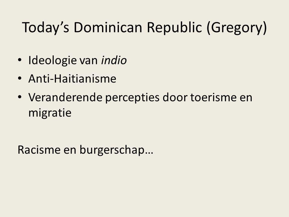 Today's Dominican Republic (Gregory) Ideologie van indio Anti-Haitianisme Veranderende percepties door toerisme en migratie Racisme en burgerschap…