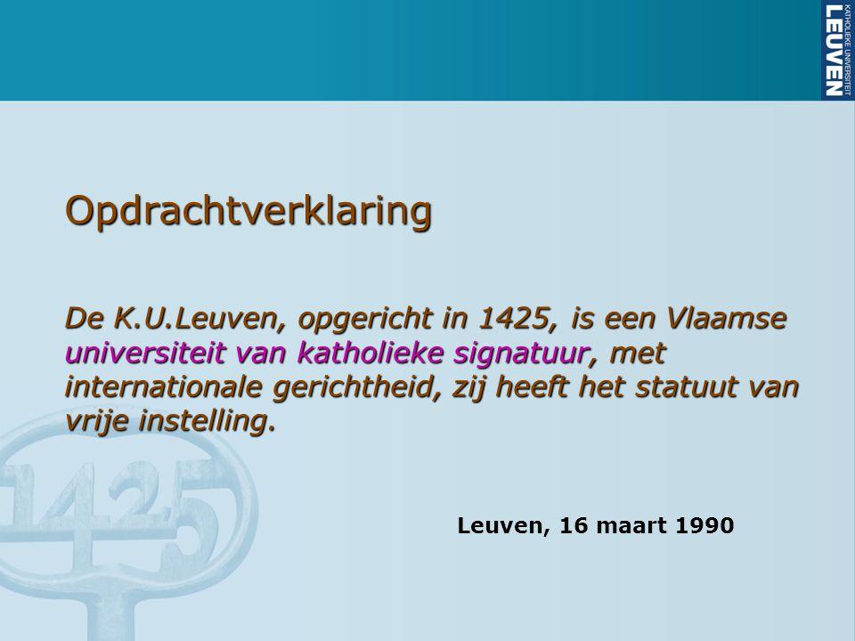Opdrachtverklaring De K.U.Leuven, opgericht in 1425, is een Vlaamse universiteit van katholieke signatuur, met internationale gerichtheid, zij heeft het statuut van vrije instelling.