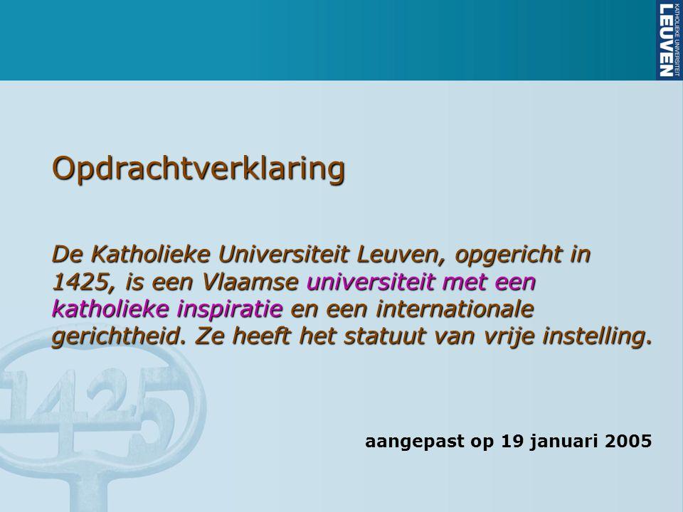 Opdrachtverklaring De Katholieke Universiteit Leuven, opgericht in 1425, is een Vlaamse universiteit met een katholieke inspiratie en een internationale gerichtheid.