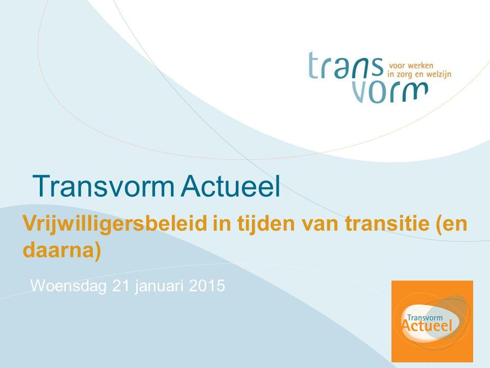 Transvorm Actueel Vrijwilligersbeleid in tijden van transitie (en daarna) Woensdag 21 januari 2015