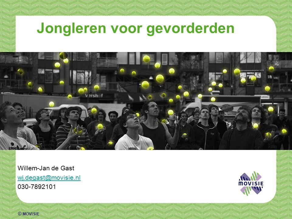 © MOVISIE Jongleren voor gevorderden Willem-Jan de Gast wj.degast@movisie.nl 030-7892101