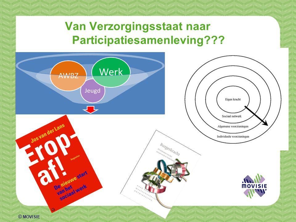 © MOVISIE Van Verzorgingsstaat naar Participatiesamenleving