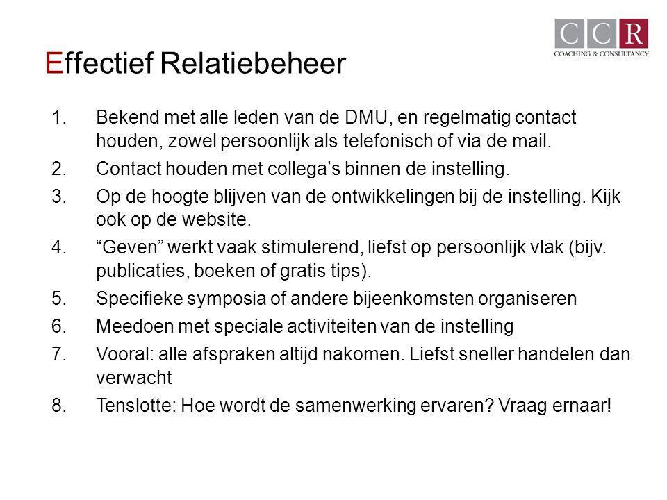 Effectief Relatiebeheer 1.Bekend met alle leden van de DMU, en regelmatig contact houden, zowel persoonlijk als telefonisch of via de mail. 2.Contact