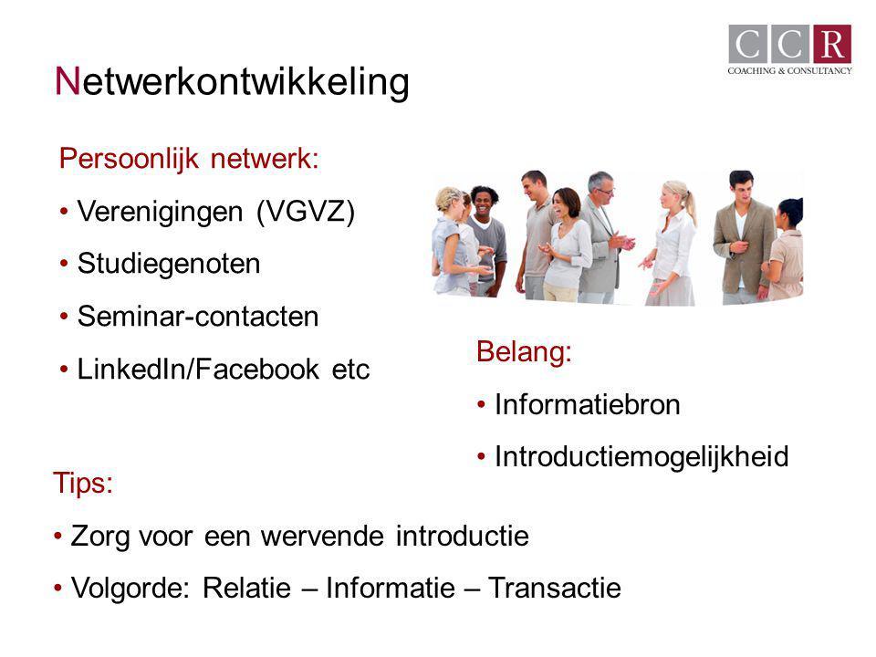 Netwerkontwikkeling Persoonlijk netwerk: Verenigingen (VGVZ) Studiegenoten Seminar-contacten LinkedIn/Facebook etc Belang: Informatiebron Introductiem