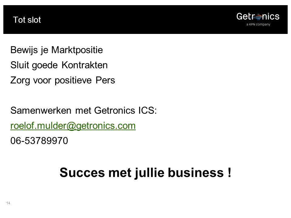 14 Tot slot Bewijs je Marktpositie Sluit goede Kontrakten Zorg voor positieve Pers Samenwerken met Getronics ICS: roelof.mulder@getronics.com 06-53789970 Succes met jullie business !