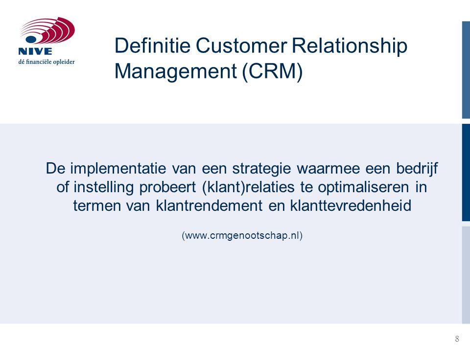 8 28-3-20158 De implementatie van een strategie waarmee een bedrijf of instelling probeert (klant)relaties te optimaliseren in termen van klantrendement en klanttevredenheid (www.crmgenootschap.nl) Definitie Customer Relationship Management (CRM)