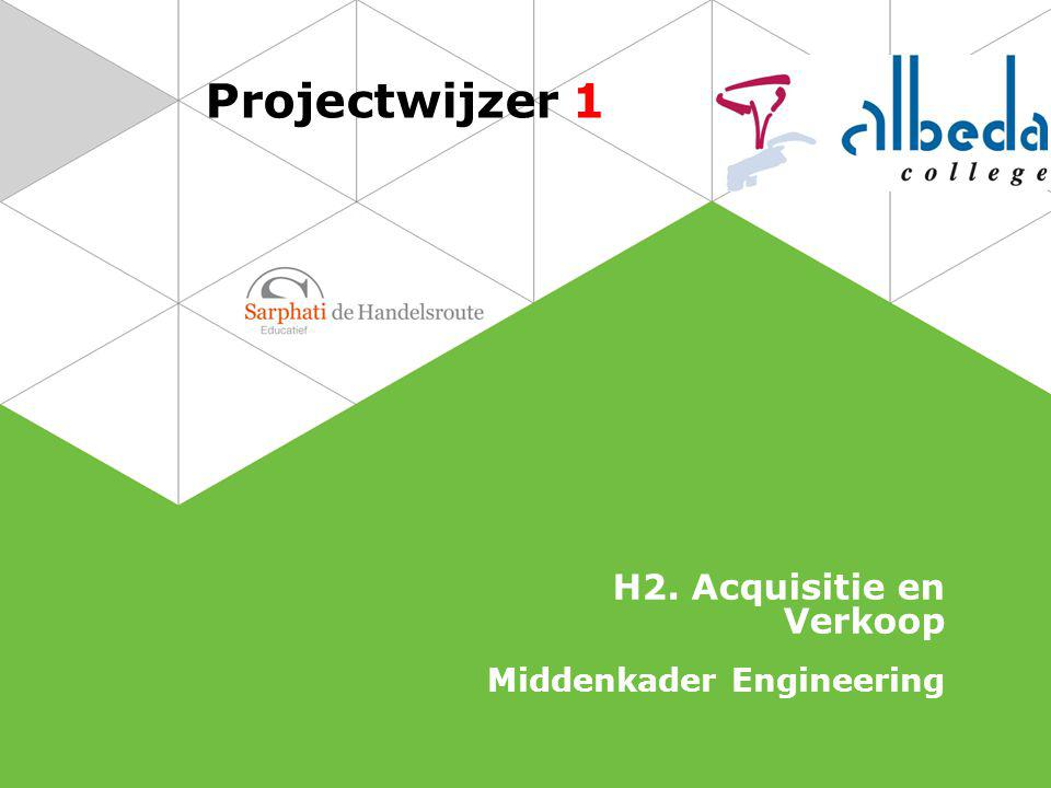 Projectwijzer 1 H2. Acquisitie en Verkoop Middenkader Engineering