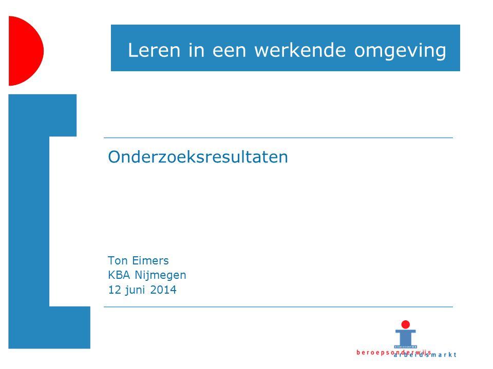 Leren in een werkende omgeving Onderzoeksresultaten Ton Eimers KBA Nijmegen 12 juni 2014