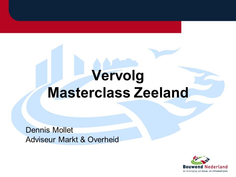 Vervolg Masterclass Zeeland Dennis Mollet Adviseur Markt & Overheid